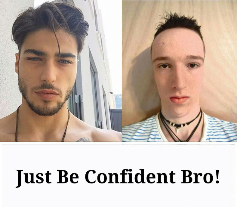 Just Be Confident Bro